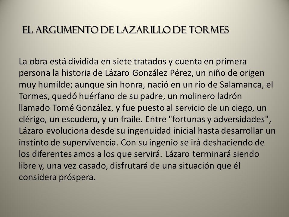 La obra está dividida en siete tratados y cuenta en primera persona la historia de Lázaro González Pérez, un niño de origen muy humilde; aunque sin ho
