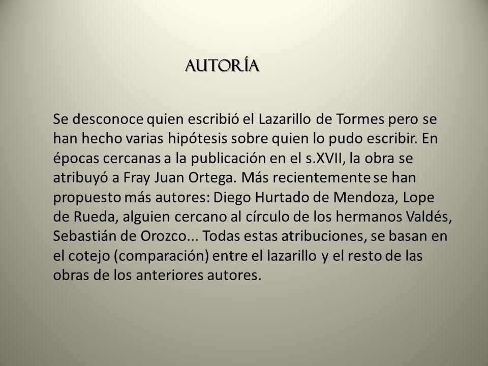 Autoría Se desconoce quien escribió el Lazarillo de Tormes pero se han hecho varias hipótesis sobre quien lo pudo escribir. En épocas cercanas a la pu
