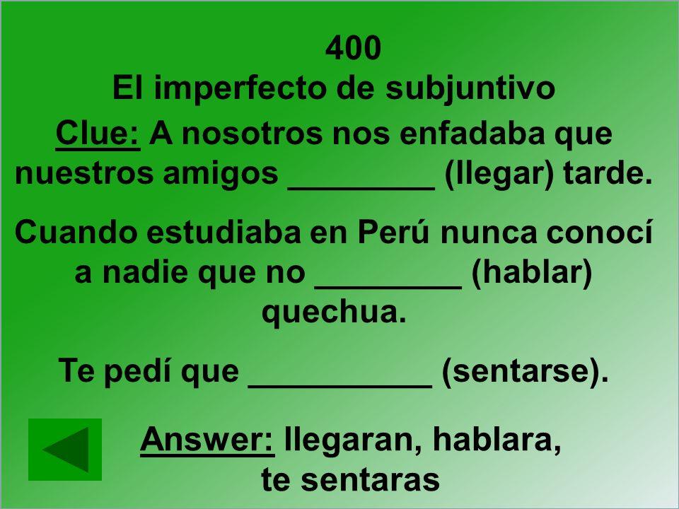 400 Clue: A nosotros nos enfadaba que nuestros amigos ________ (llegar) tarde. Cuando estudiaba en Perú nunca conocí a nadie que no ________ (hablar)