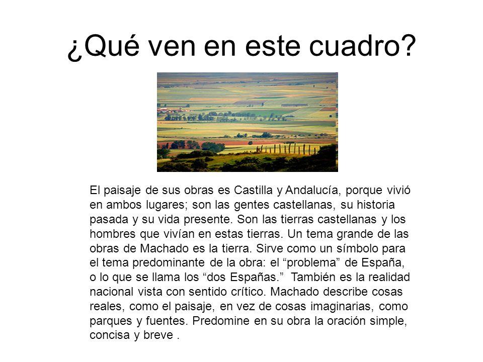 ¿Qué ven en este cuadro? El paisaje de sus obras es Castilla y Andalucía, porque vivió en ambos lugares; son las gentes castellanas, su historia pasad