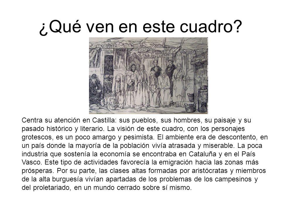 Centra su atención en Castilla: sus pueblos, sus hombres, su paisaje y su pasado histórico y literario. La visión de este cuadro, con los personajes g