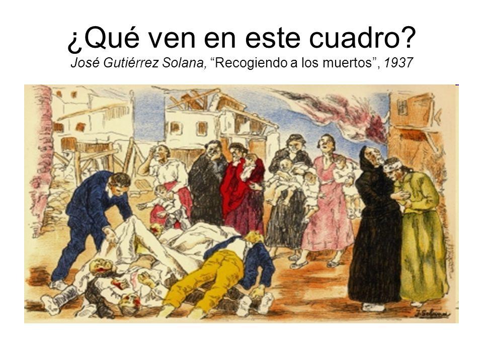 ¿Qué ven en este cuadro? José Gutiérrez Solana, Recogiendo a los muertos, 1937
