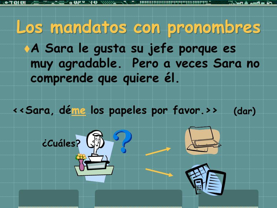 Los mandatos con pronombres A Sara le gusta su jefe porque es muy agradable.