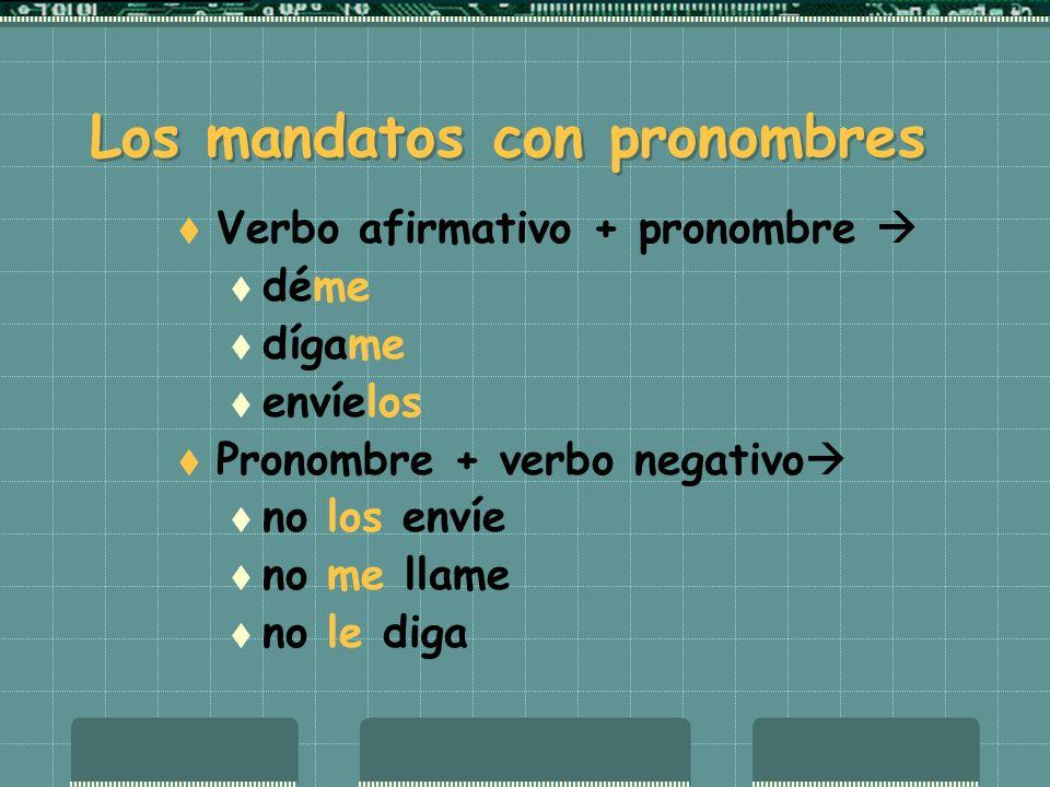 Los mandatos con pronombres Verbo afirmativo + pronombre déme dígame envíelos Pronombre + verbo negativo no los envíe no me llame no le diga