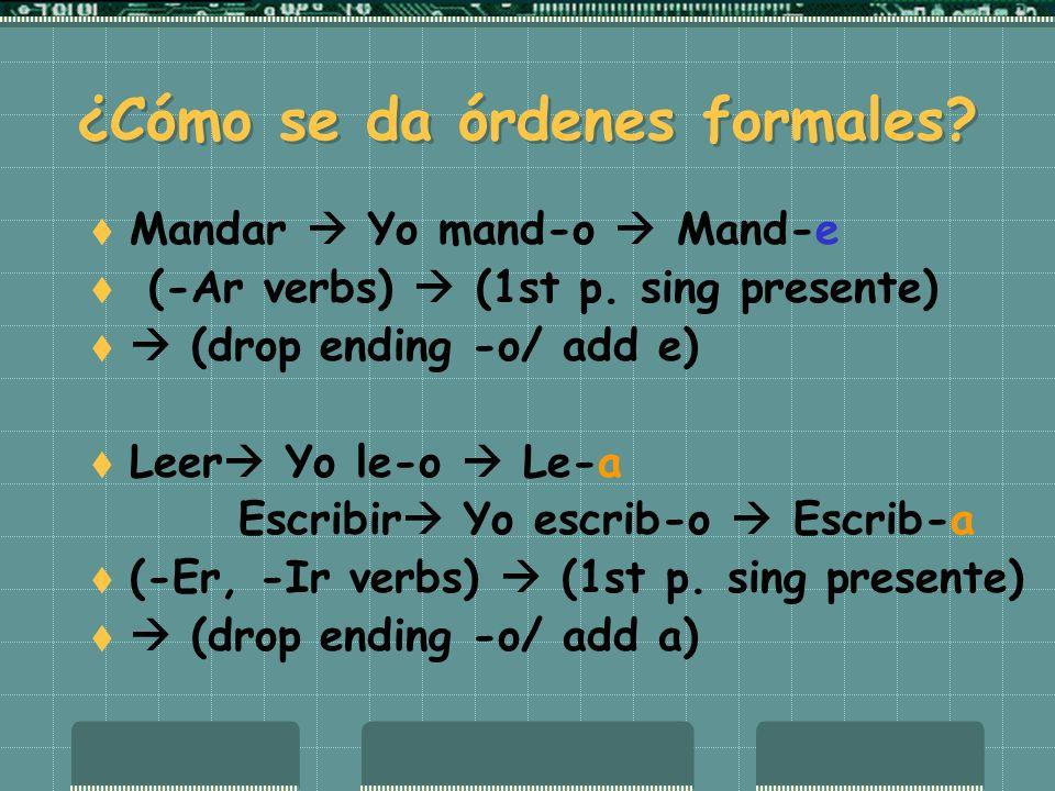 ¿Cómo se da órdenes formales. Mandar Yo mand-o Mand-e (-Ar verbs) (1st p.