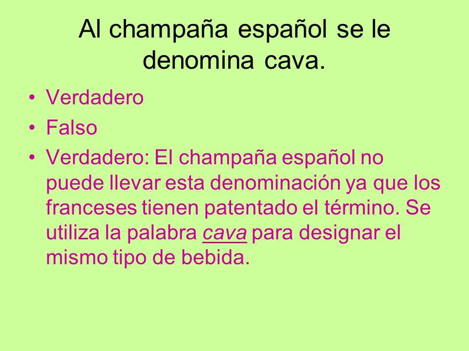 Al champaña español se le denomina cava. Verdadero Falso Verdadero: El champaña español no puede llevar esta denominación ya que los franceses tienen