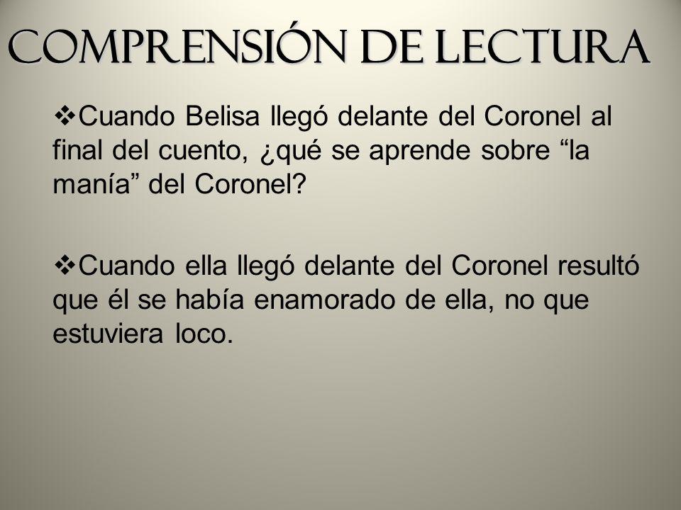 Cuando Belisa llegó delante del Coronel al final del cuento, ¿qué se aprende sobre la manía del Coronel? Cuando ella llegó delante del Coronel resultó