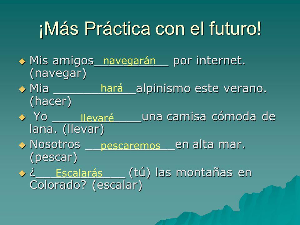 ¡Más Práctica con el futuro! Mis amigos__________ por internet. (navegar) Mis amigos__________ por internet. (navegar) Mia ___________alpinismo este v