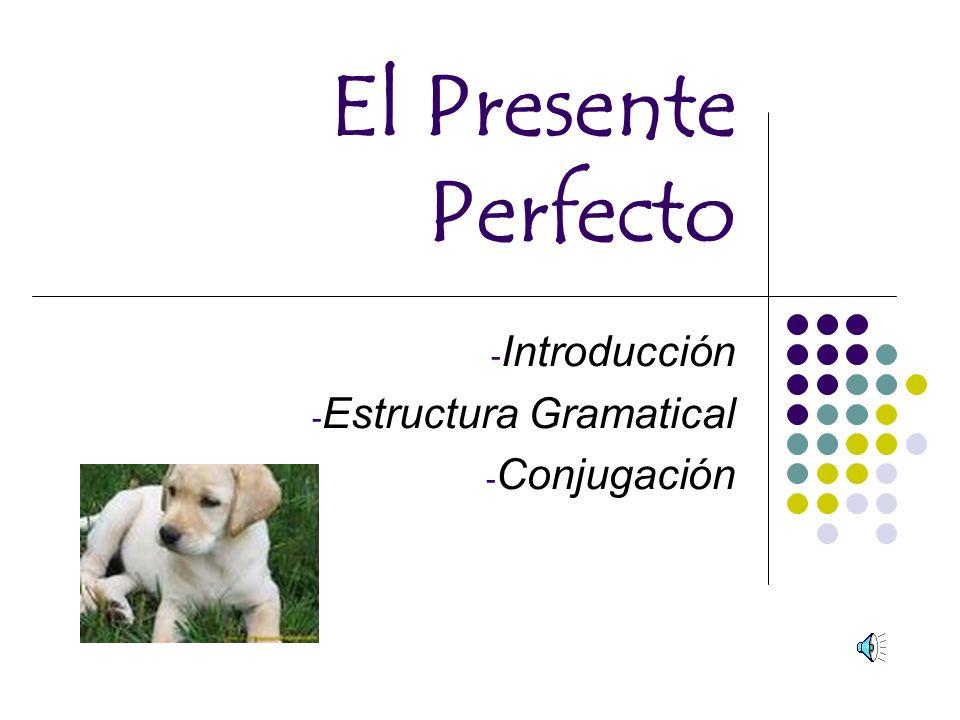 El Presente Perfecto - Introducción - Estructura Gramatical - Conjugación