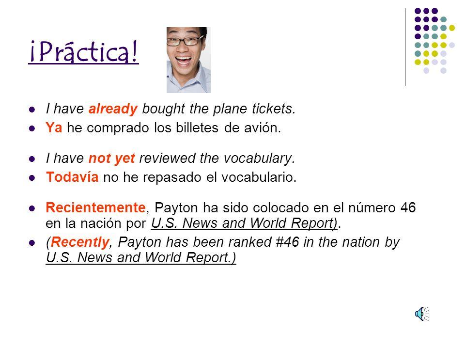 ¡Práctica.I have already bought the plane tickets.