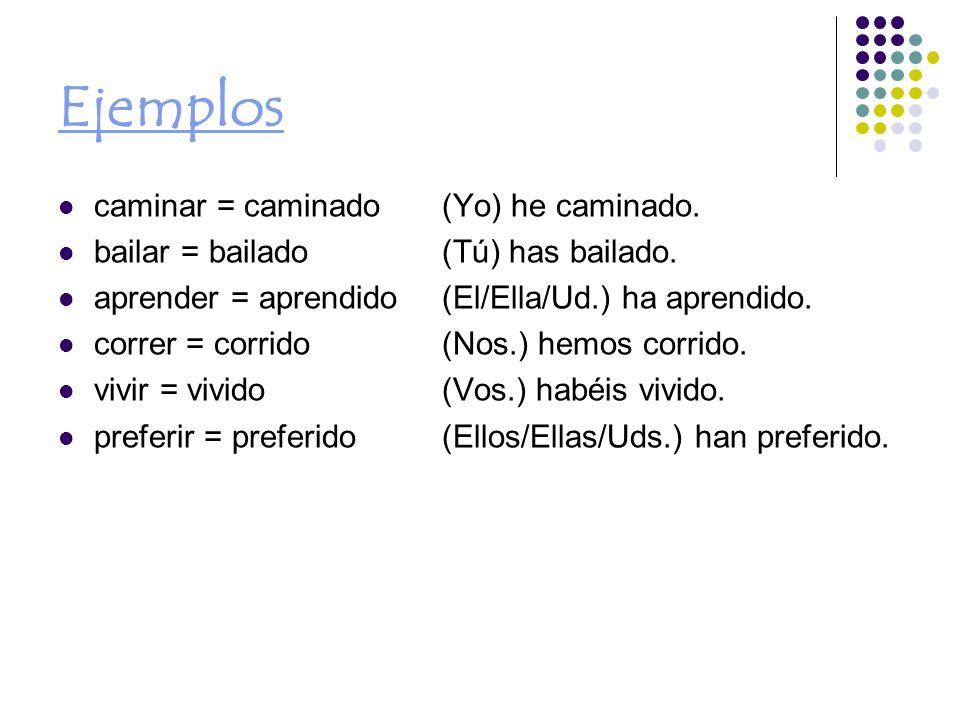 Ejemplos caminar = caminado(Yo) he caminado.bailar = bailado(Tú) has bailado.