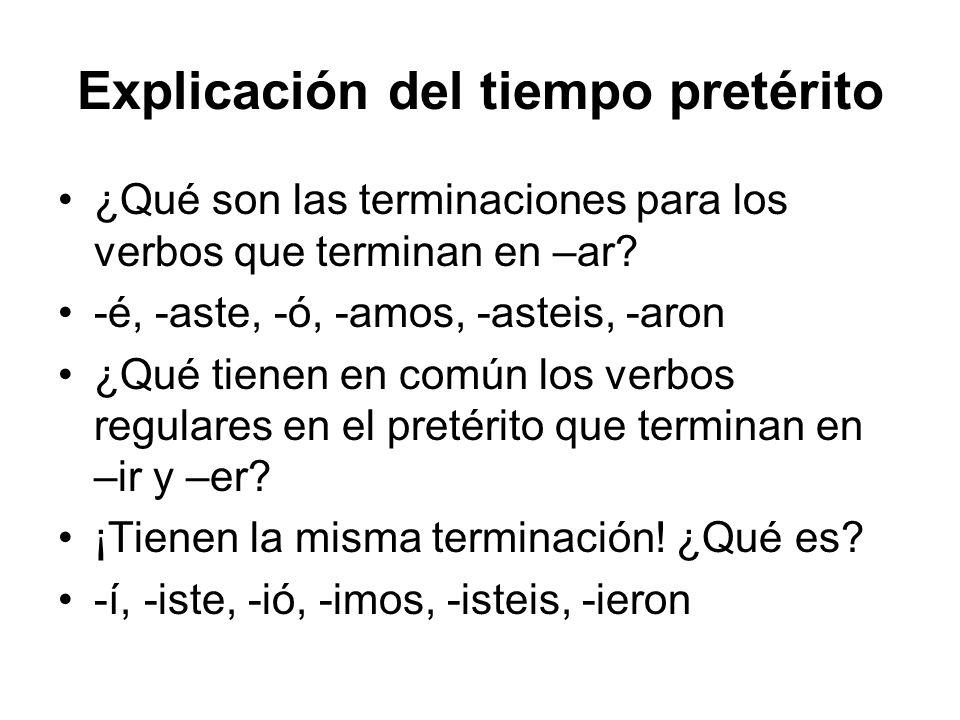 Explicación del tiempo pretérito ¿Qué son las terminaciones para los verbos que terminan en –ar? -é, -aste, -ó, -amos, -asteis, -aron ¿Qué tienen en c