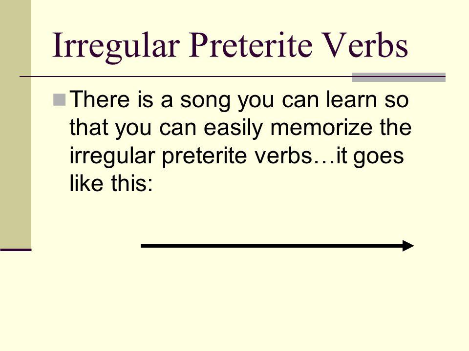 Irregular Preterite Verbs (To the tune of Ode to Joy) Tener es TUVE, Estar ESTUVE Ir es FUI y también Ser Poner es PUSE, Poder es PUDE TRAJE es para Traer Haber es HUBE, Hacer es HICE Saber es SUPE, Querer es QUISE Venir es VINE, Decir es DIJE Ver VI, Dar DI --- No acentos!