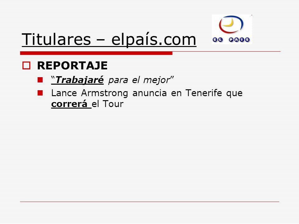 Titulares – elpaís.com REPORTAJE Trabajaré para el mejor Lance Armstrong anuncia en Tenerife que correrá el Tour