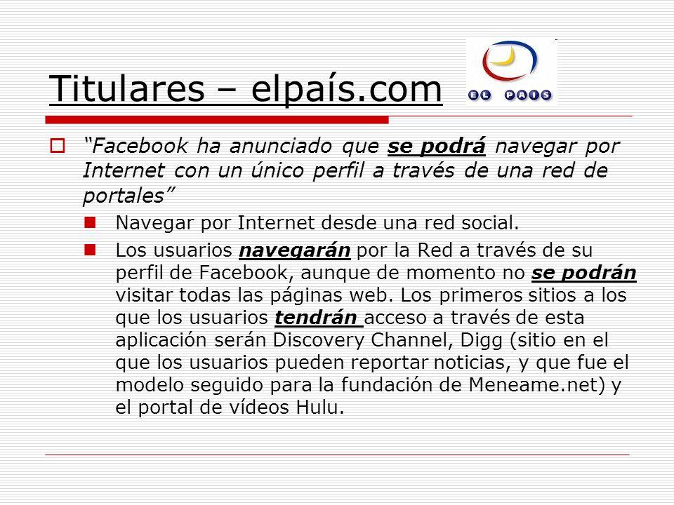 Titulares – elpaís.com Facebook ha anunciado que se podrá navegar por Internet con un único perfil a través de una red de portales Navegar por Interne