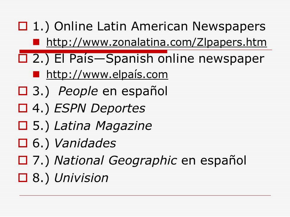 1.) Online Latin American Newspapers http://www.zonalatina.com/Zlpapers.htm 2.) El PaísSpanish online newspaper http://www.elpaís.com 3.) People en es