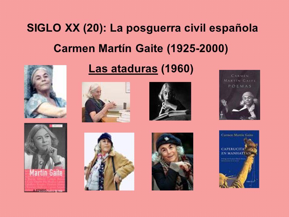 SIGLO XX (20): La posguerra civil española Carmen Martín Gaite (1925-2000) Las ataduras (1960)