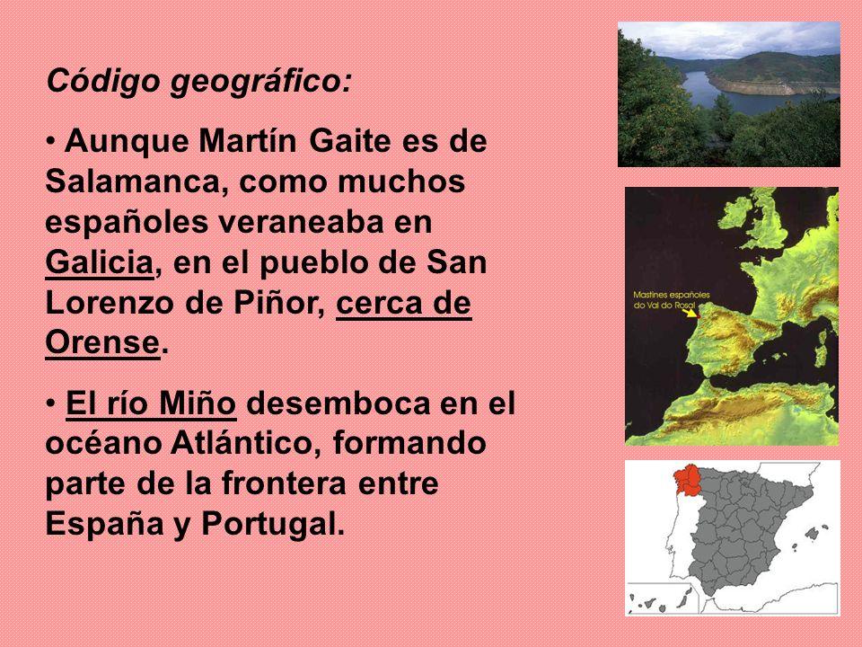 Código geográfico: Aunque Martín Gaite es de Salamanca, como muchos españoles veraneaba en Galicia, en el pueblo de San Lorenzo de Piñor, cerca de Ore