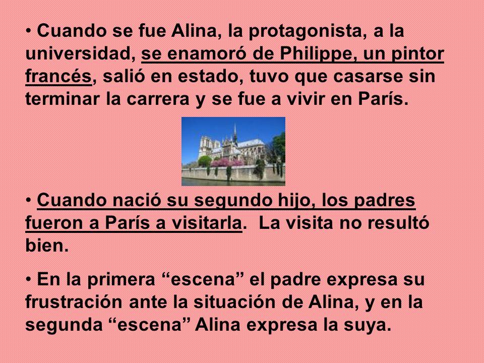 Cuando se fue Alina, la protagonista, a la universidad, se enamoró de Philippe, un pintor francés, salió en estado, tuvo que casarse sin terminar la c