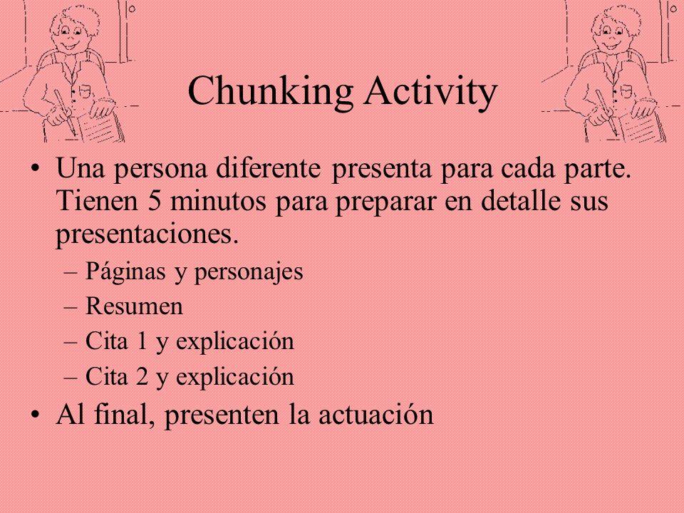 Chunking Activity Una persona diferente presenta para cada parte. Tienen 5 minutos para preparar en detalle sus presentaciones. –Páginas y personajes