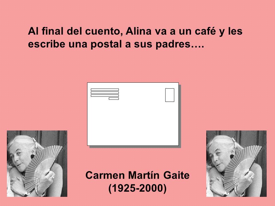 Al final del cuento, Alina va a un café y les escribe una postal a sus padres…. Carmen Martín Gaite (1925-2000)