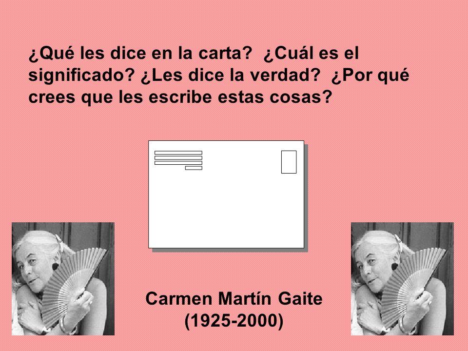 ¿Qué les dice en la carta? ¿Cuál es el significado? ¿Les dice la verdad? ¿Por qué crees que les escribe estas cosas? Carmen Martín Gaite (1925-2000)