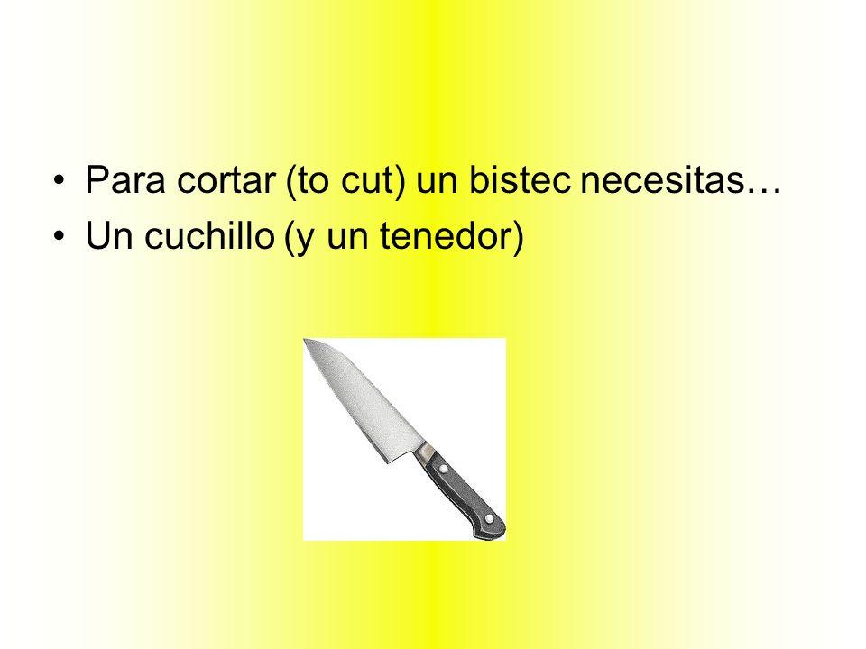 Para cortar (to cut) un bistec necesitas… Un cuchillo (y un tenedor)