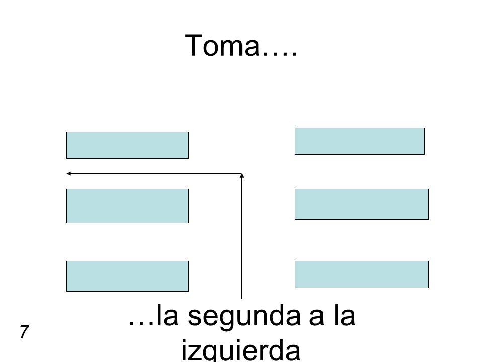 Toma…. …la segunda a la izquierda 7
