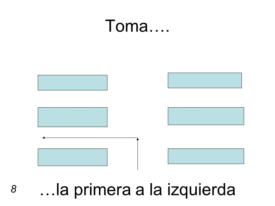 Toma…. …la primera a la izquierda 8