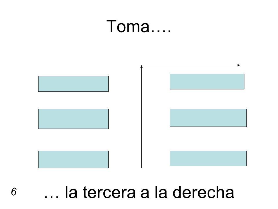 Toma…. … la tercera a la derecha 6