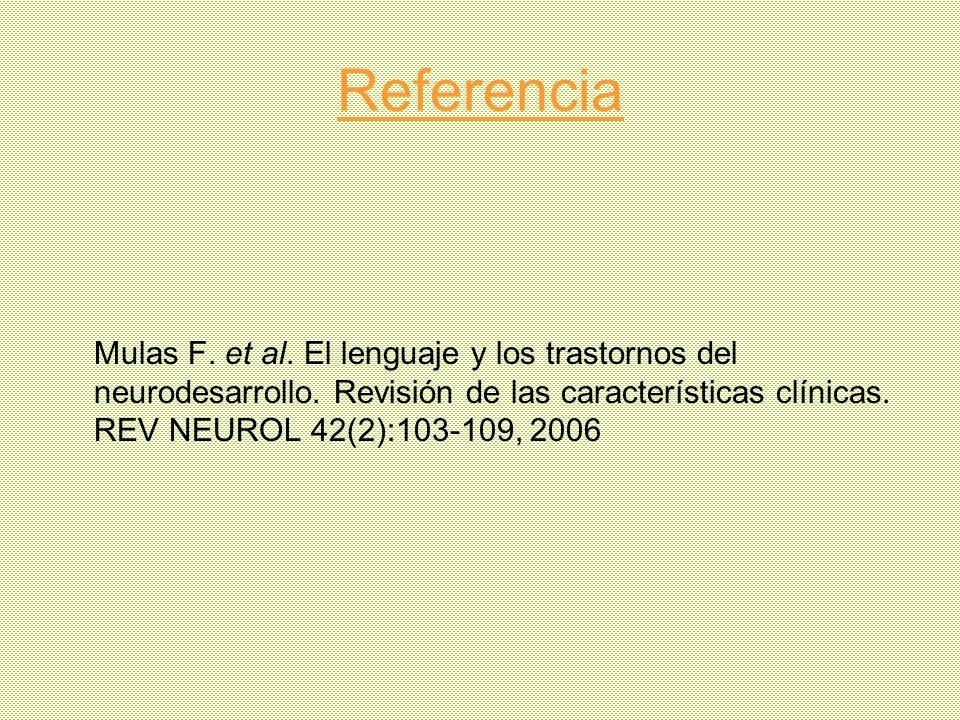 Referencia Mulas F. et al. El lenguaje y los trastornos del neurodesarrollo. Revisión de las características clínicas. REV NEUROL 42(2):103-109, 2006