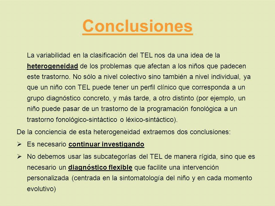 Conclusiones La variabilidad en la clasificación del TEL nos da una idea de la heterogeneidad de los problemas que afectan a los niños que padecen est