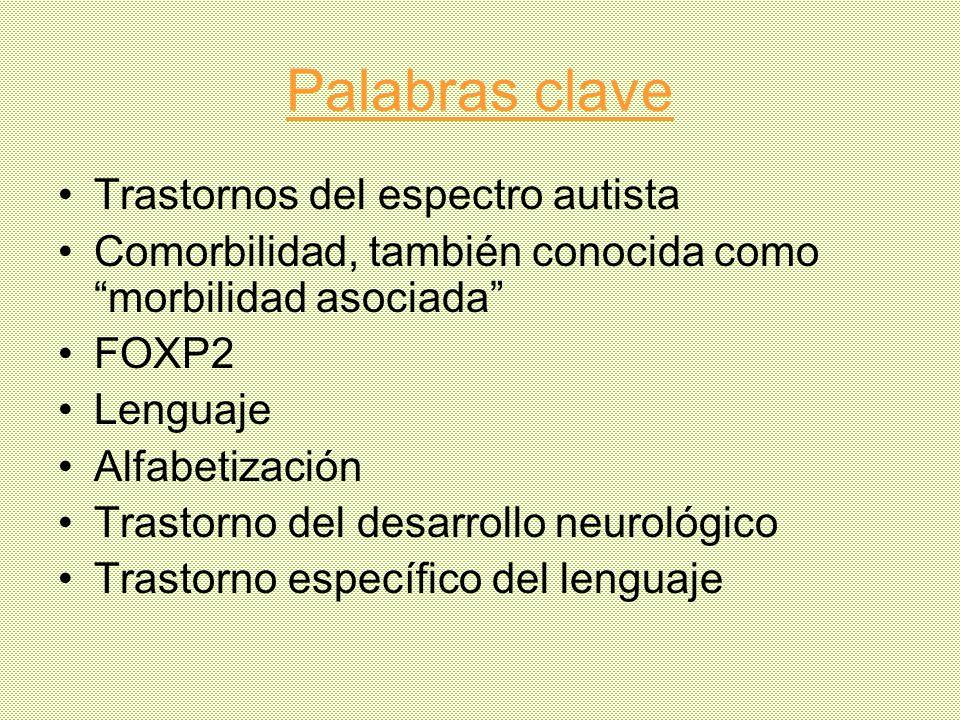 Palabras clave Trastornos del espectro autista Comorbilidad, también conocida como morbilidad asociada FOXP2 Lenguaje Alfabetización Trastorno del des