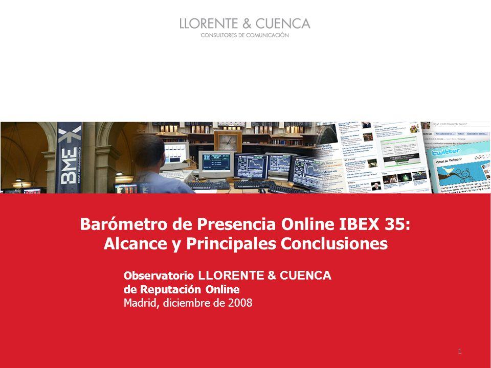 Barómetro de Presencia Online IBEX 35 1 Barómetro de Presencia Online IBEX 35: Alcance y Principales Conclusiones 1 Observatorio LLORENTE & CUENCA de Reputación Online Madrid, diciembre de 2008