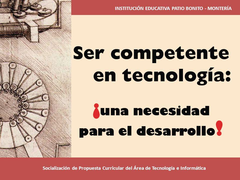 INSTITUCIÓN EDUCATIVA PATIO BONITO - MONTERÍA Socialización de Propuesta Curricular del Área de Tecnología e Informática