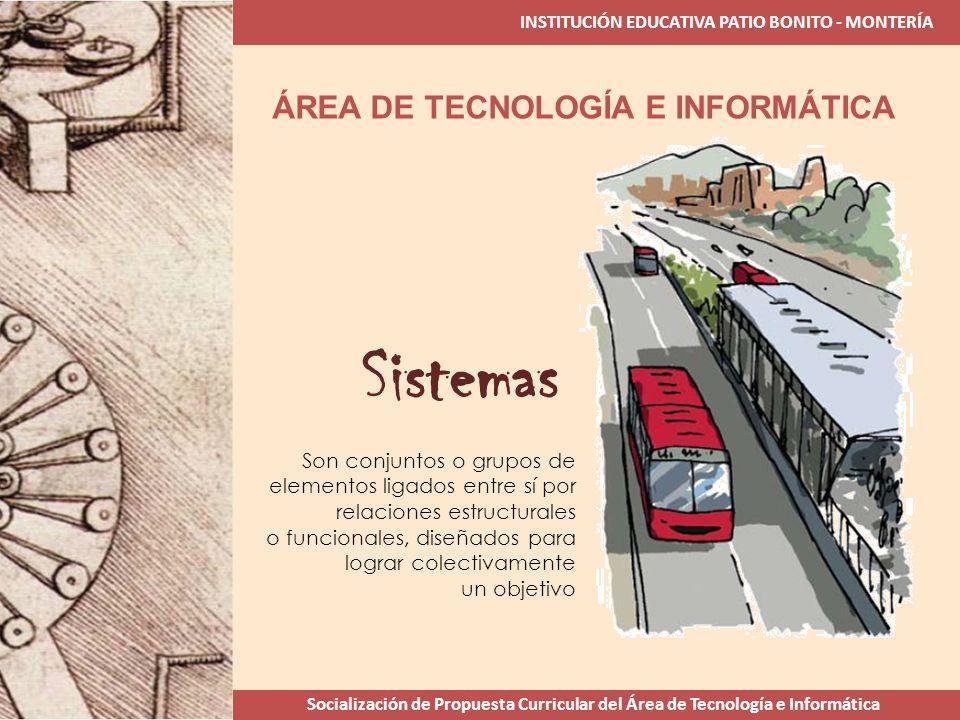 INSTITUCIÓN EDUCATIVA PATIO BONITO - MONTERÍA Socialización de Propuesta Curricular del Área de Tecnología e Informática ÁREA DE TECNOLOGÍA E INFORMÁT