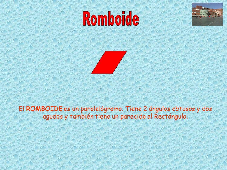 El ROMBOIDE es un paralelógramo. Tiene 2 ángulos obtusos y dos agudos y también tiene un parecido al Rectángulo.