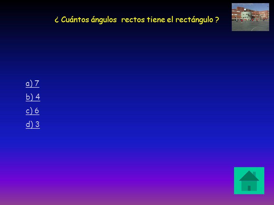 ¿ Cuántos ángulos rectos tiene el rectángulo ? a) 7 b) 4 c) 6 d) 3