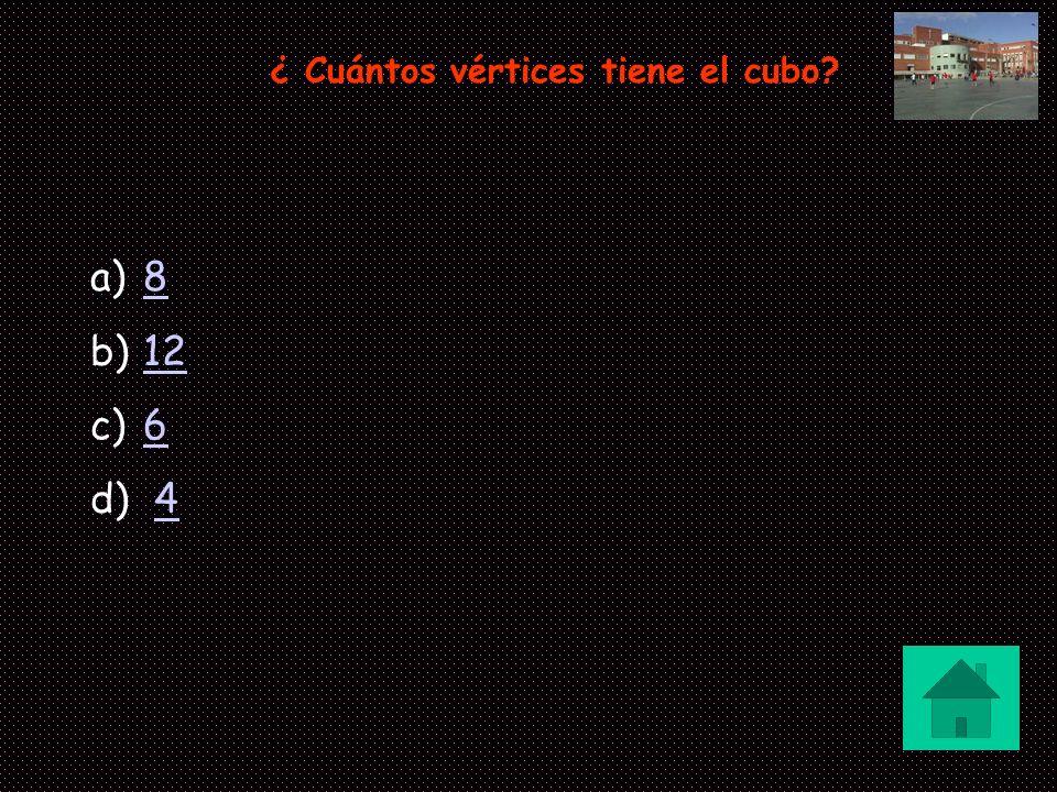 ¿ Cuántos vértices tiene el cubo? a)88 b)1212 c)66 d) 44