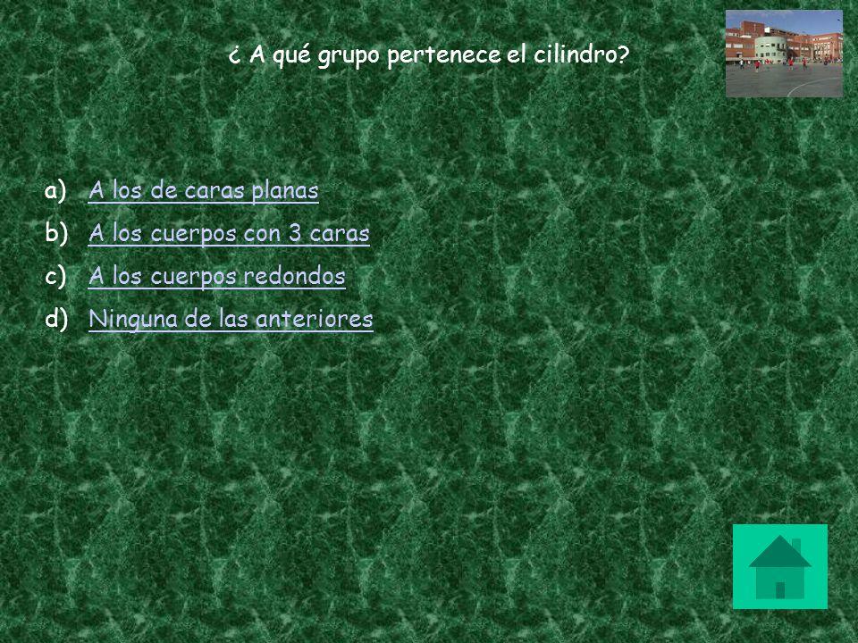 ¿ A qué grupo pertenece el cilindro? a)A los de caras planasA los de caras planas b)A los cuerpos con 3 carasA los cuerpos con 3 caras c)A los cuerpos