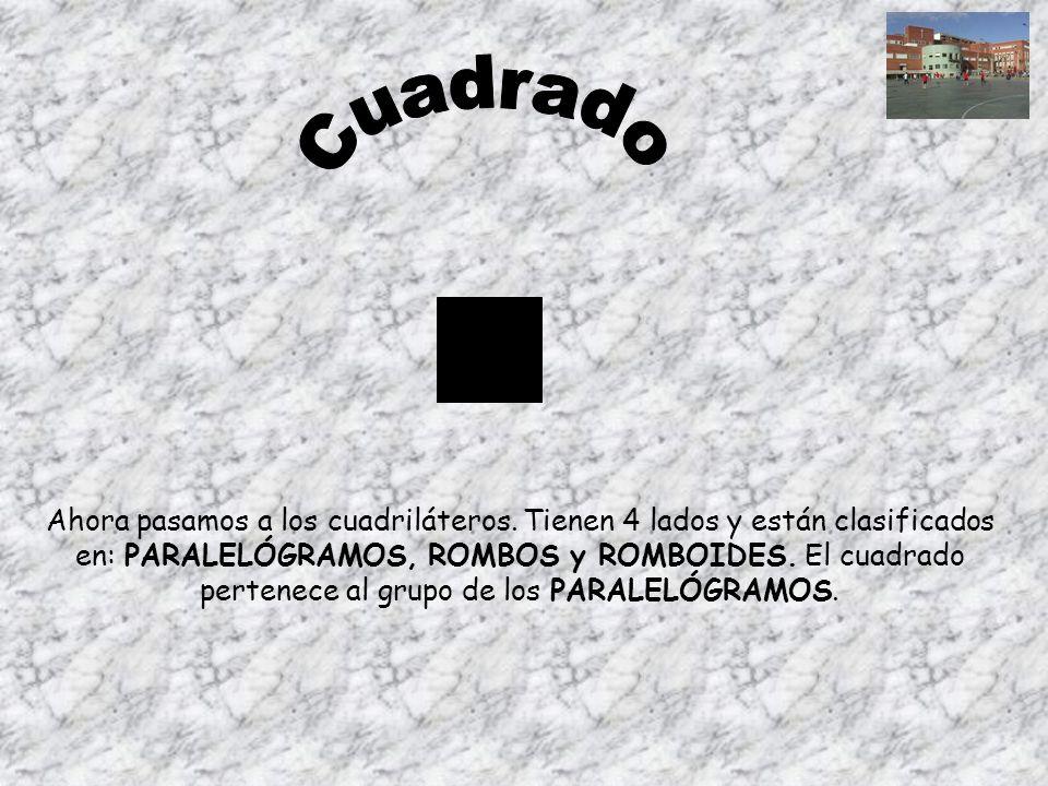 Ahora pasamos a los cuadriláteros. Tienen 4 lados y están clasificados en: PARALELÓGRAMOS, ROMBOS y ROMBOIDES. El cuadrado pertenece al grupo de los P