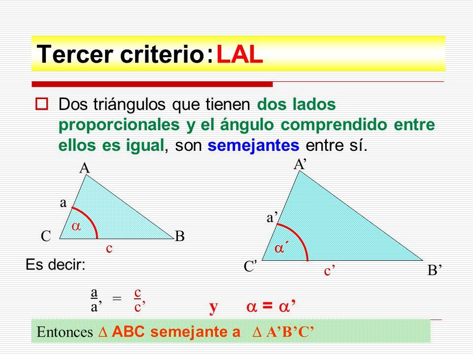 Ejemplo : Determine si los triángulos ABC y PQR son semejantes Verifiquemos si las medidas de los lados son proporcionales 1,5 3 == 3,5 7 5 10 A B C 1,5 3,5 5 P Q R 3 7 10 Efectivamente, así es, ya que los productos la razón entre los lados correspondientes es constante Por lo tanto Triángulos ABC y PQR son semejantes por criterio LLL = 0,5