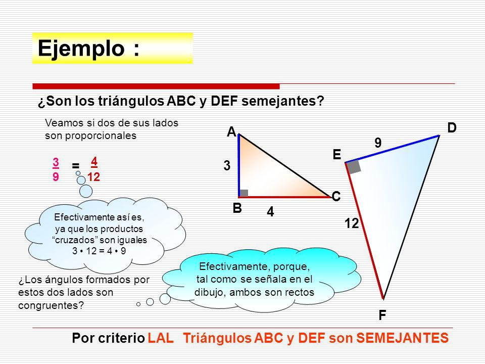 Tercer criterio : LAL Dos triángulos que tienen dos lados proporcionales y el ángulo comprendido entre ellos es igual, son semejantes entre sí.