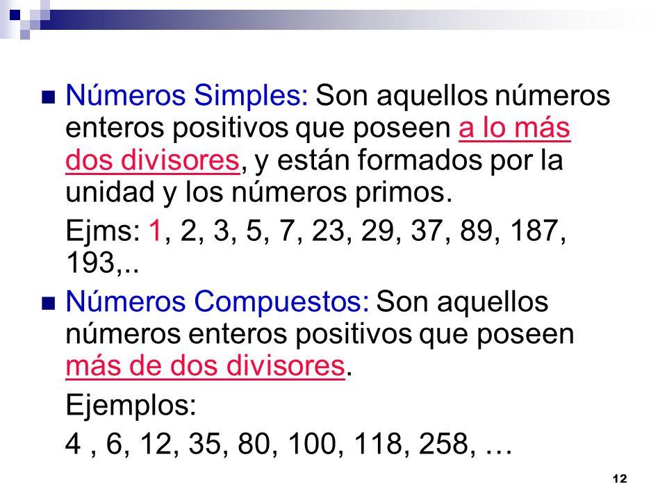 12 Números Simples: Son aquellos números enteros positivos que poseen a lo más dos divisores, y están formados por la unidad y los números primos. Ejm
