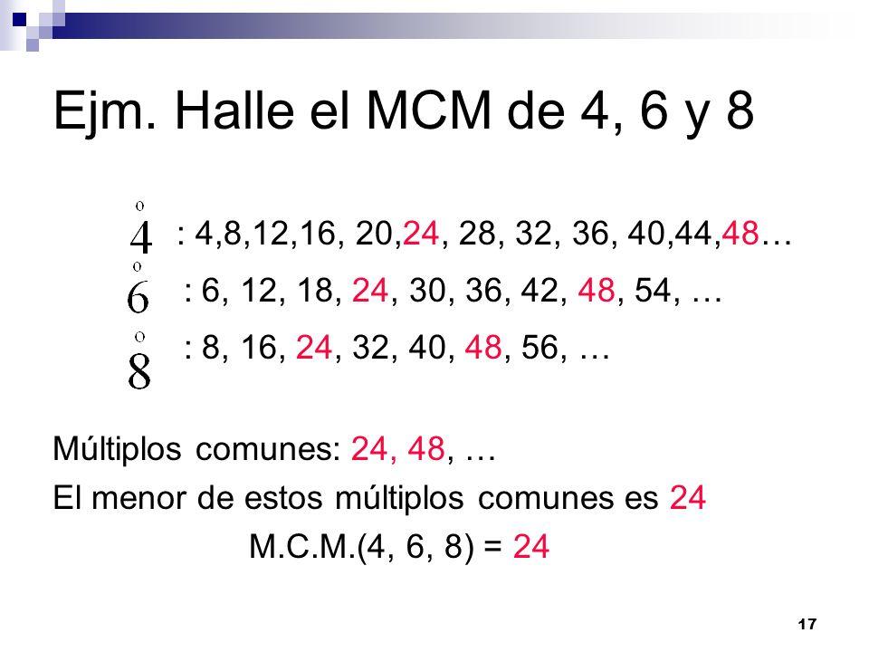 17 Ejm. Halle el MCM de 4, 6 y 8 : 4,8,12,16, 20,24, 28, 32, 36, 40,44,48… : 6, 12, 18, 24, 30, 36, 42, 48, 54, … : 8, 16, 24, 32, 40, 48, 56, … Múlti