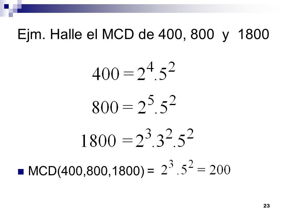 23 Ejm. Halle el MCD de 400, 800 y 1800 MCD(400,800,1800) =