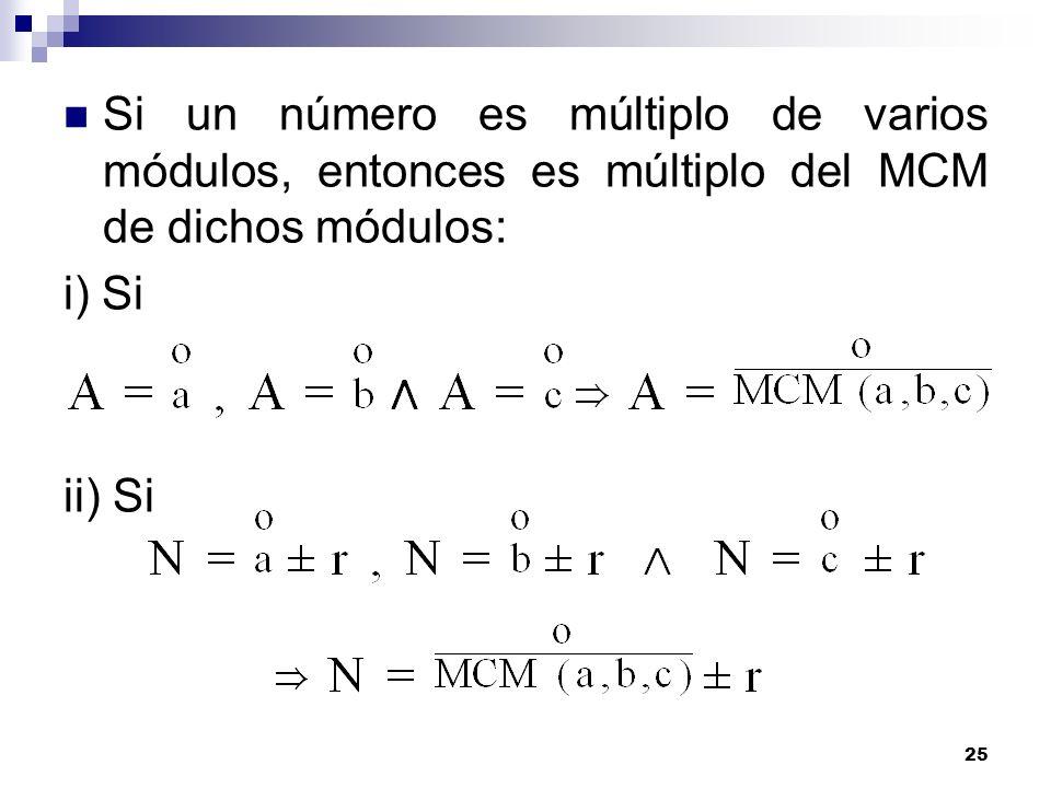 25 Si un número es múltiplo de varios módulos, entonces es múltiplo del MCM de dichos módulos: i) Si ii) Si