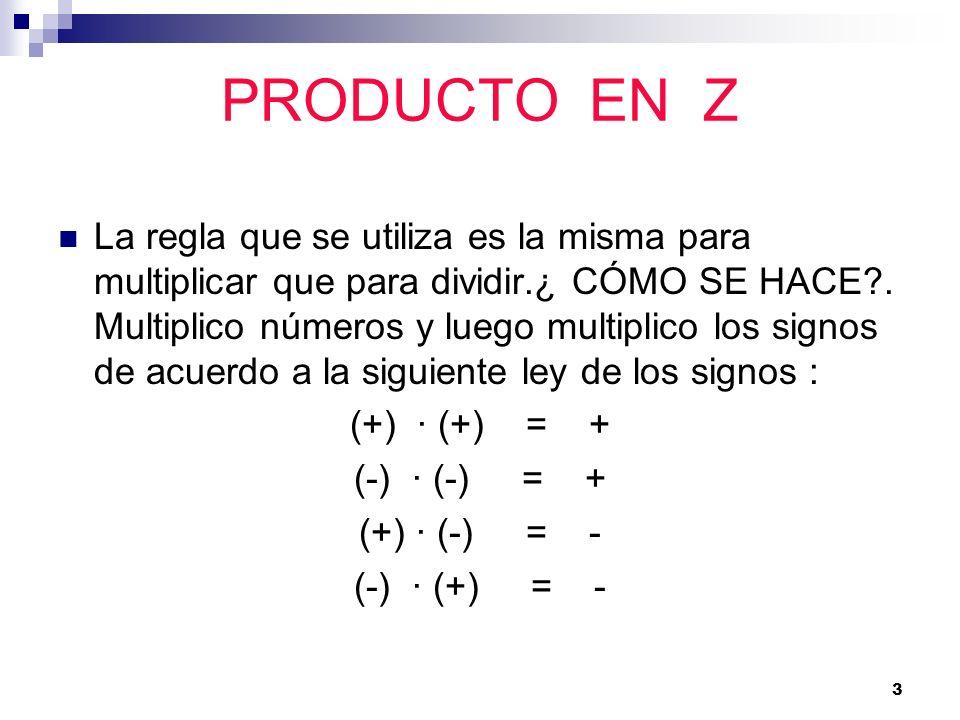 3 PRODUCTO EN Z La regla que se utiliza es la misma para multiplicar que para dividir.¿ CÓMO SE HACE?. Multiplico números y luego multiplico los signo