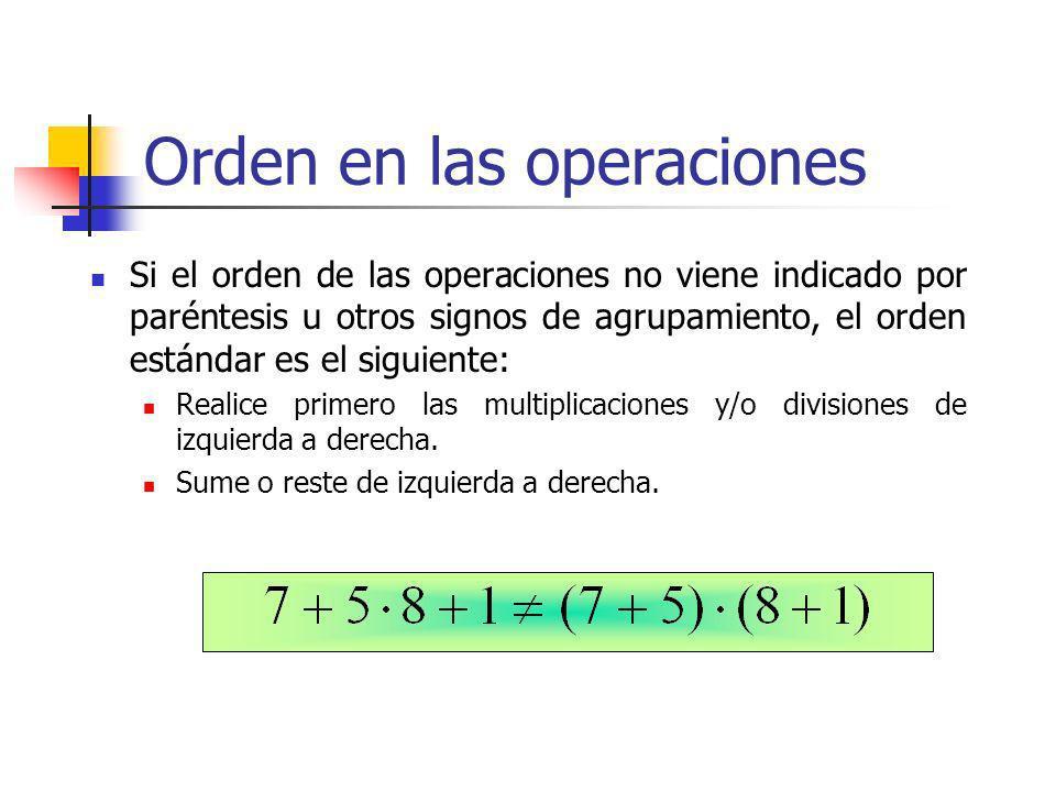 Orden en las operaciones Si el orden de las operaciones no viene indicado por paréntesis u otros signos de agrupamiento, el orden estándar es el sigui