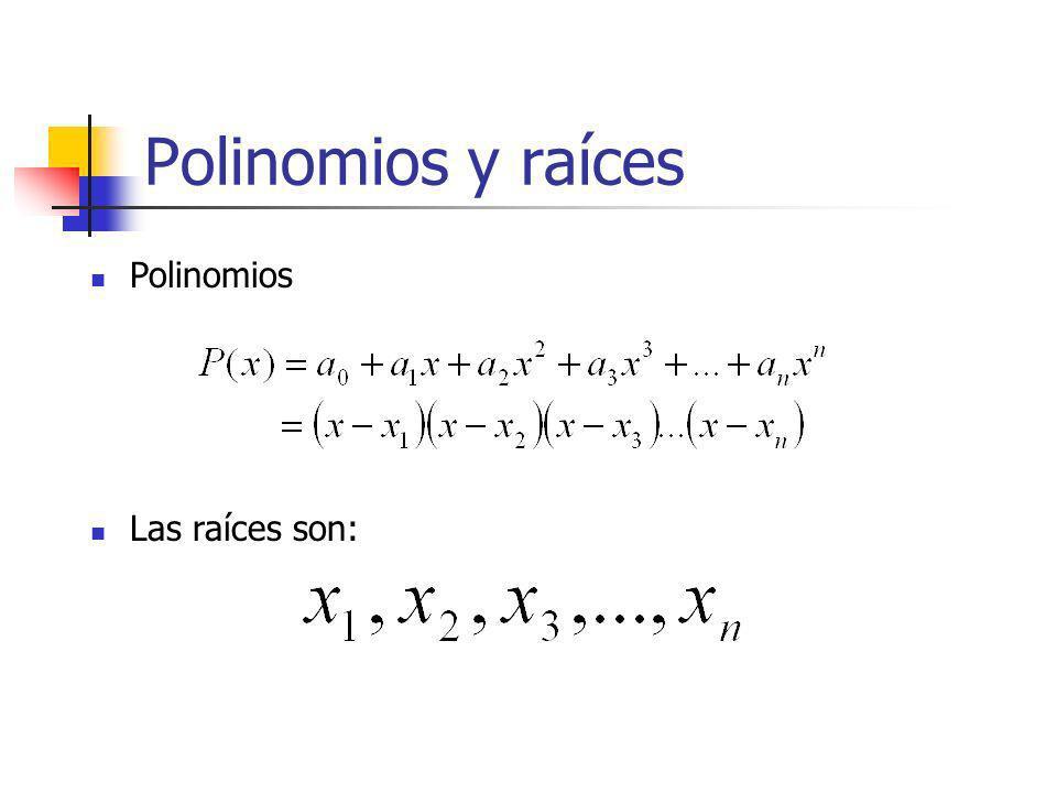 Polinomios y raíces Polinomios Las raíces son: